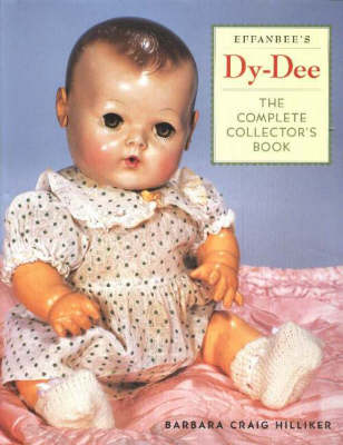 Effanbee's Dy-Dee: The Complete Collector's Book (Hardback)