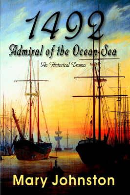 1492: Admiral of the Ocean-Sea (Hardback)
