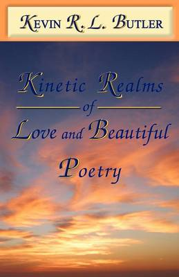 Kinetic Realms of Love & Beautiful Poetry (Paperback)