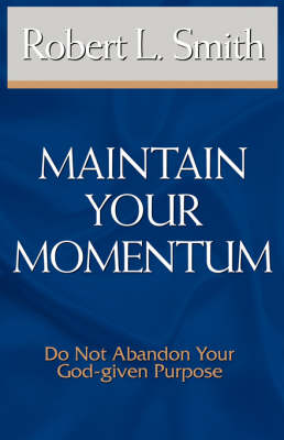 Maintain Your Momentum: Do Not Abandon Your God-given Purpose (Paperback)