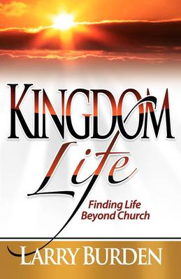 Kingdom Life: Finding Life Beyond Church (Paperback)