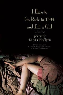 I Have to Go Back to 1994 and Kill a Girl (Paperback)