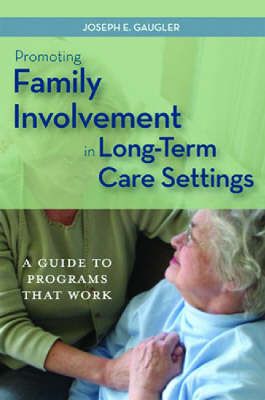 Promoting Family Involvement in Long-Term Care Settings: A Guide to Programs That Work (Paperback)