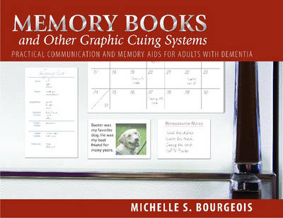 Memory Books and Other Graphic Cuing Systems: Practical Communication and Memory Aids for Adults with Dementia (Paperback)
