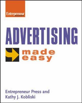 Advertising Made Easy: Advertise in the Right Place, at the Right Time, to the Right People, without Wasting Time and Money (Paperback)