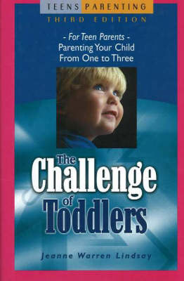 The Challenge of Toddlers: For Teen Parents - Parenting Your Child from One to Three (Hardback)