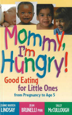 Mommy, I'm Hungry!: Good Eating for Little Ones from Pregnancy to Age 5 (Hardback)