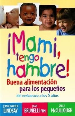 Mami, Tengo Hambre!: Buena Alimentacion Para Los Pequenos (Paperback)