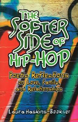 The Softer Side of Hip Hop: Poetic Reflections on Love, Family, and Relationships (Paperback)