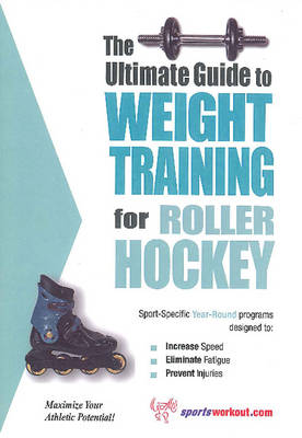 Ultimate Guide to Weight Training for Roller Hockey (Paperback)