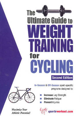 Ultimate Guide to Weight Training for Cycling: 2nd Edition (Paperback)