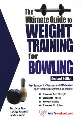Ultimate Guide to Weight Training for Bowling: 2nd Edition (Paperback)