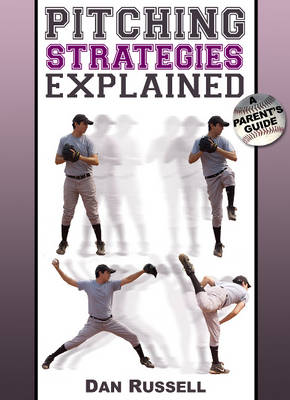 Pitching Strategies Explained: A Parent's Guide (Paperback)