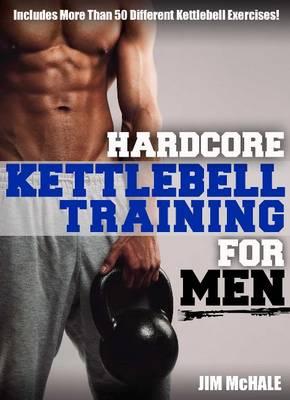 Hardcore Kettlebell Training For Men (Paperback)