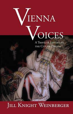 Vienna Voices: A Traveler Listens to the City of Dreams - Writing Travel (Paperback)