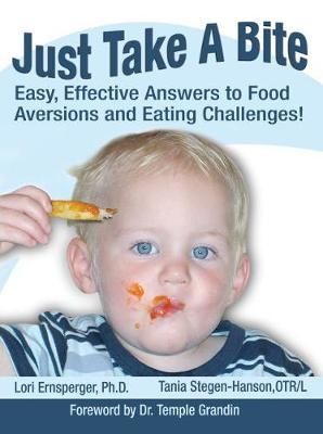 Just Take a Bite: Easy, Effective Answers to Food Aversions and Eating Challenges (Paperback)