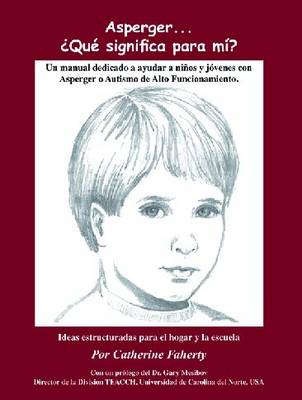 Asperger...Que Significa Para Mi?: Un Manual Dedicado A Ayudar A Ninos y Jovenes Con Asperger O Autismo de Alto Funcionamiento (Paperback)