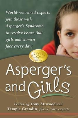 Asperger's and Girls: World-Renowned Experts Join Those with Asperger's Syndrome to Resolve Issues That Girls and Women Face Every Day! (Paperback)