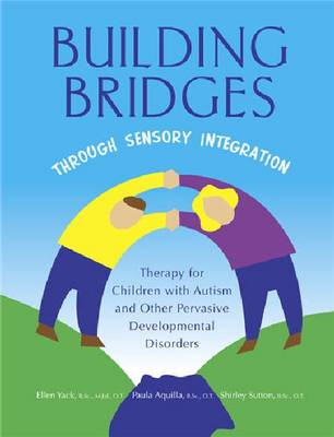Building Bridges Through Sensory Integration: Therapy for Children with Autism and Other Pervasive Developmental Disorders (Spiral bound)