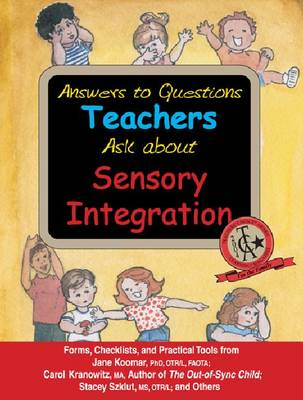 Answers to Questions Teachers Ask About Sensory Integration: Forms, Checklists, and Practical Tools (Paperback)