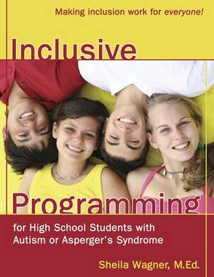 Inclusive Programming for High School Students with Autism or Asperger's Syndrome: Making Inclusion Work for Everyone! (Paperback)