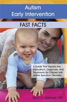 Autism Early Intervention Fast Facts: A Guide That Explains the Evaluations, Diagnoses, and Treatments for Children with Autism Spectrum Disorders (Paperback)