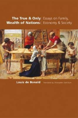 The True and Only Wealth of Nations: Essays on Family, Economy and Society (Paperback)