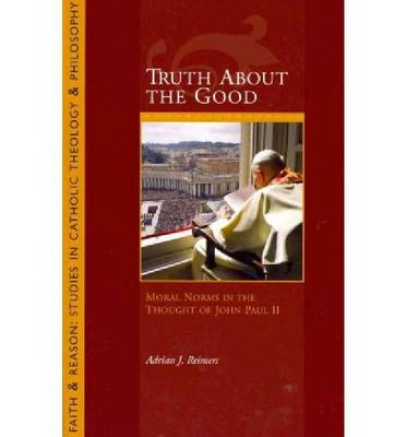 Truth About the Good: Moral Norms in the Thought of John Paul II (Paperback)