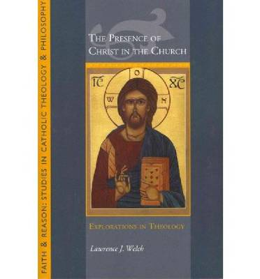 The Presence of Christ in the Church: Explorations In Theology (Paperback)