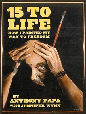 15 To Life: How I Painted My Way to Freedom (Hardback)