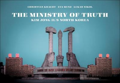 Ministry Of Truth: Kim Jong Il's North Korea (Paperback)