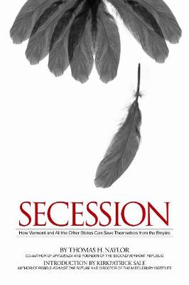 Secession: How Vermont and All the Other States Can Save Themselves from the Empire (Paperback)