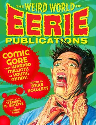 The Weird World Of Eerie Publications: Comic Gore That Warped Millions of Young Minds (Paperback)