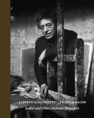 Isabel and Other Intimate Strangers: Portraits by Alberto Giacometti and Francis Bacon (Hardback)