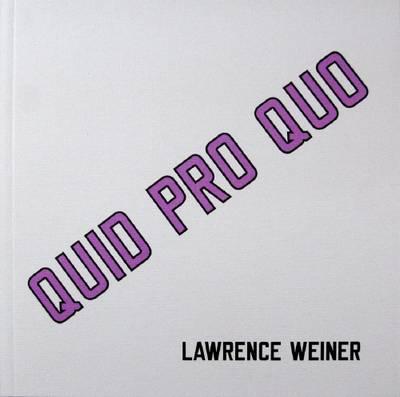 Lawrence Weiner: Quid Pro Quo (Hardback)