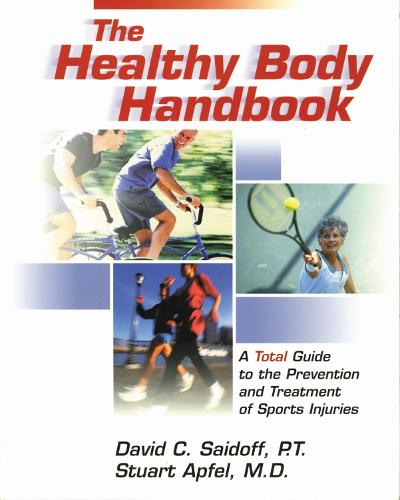 The Healthy Body Handbook: A Total Guide to the Prevention and Treatment of Sports Injuries (Paperback)