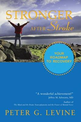 Stronger After Stroke: Your Roadmap to Maximizing Your Recovery (Paperback)