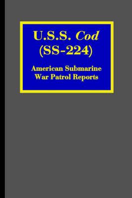 U.S.S. Cod (SS-224): American Submarine War Patrol Reports - Riverdale Books Naval History (Paperback)
