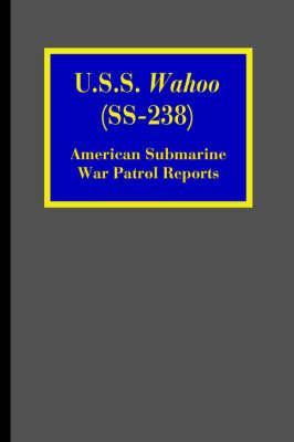 U.S.S. Wahoo (SS-238): American Submarine War Patrol Reports (Paperback)