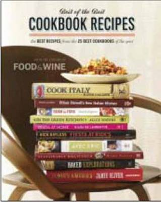 Food & Wine Best of the Best the Best Recipes from the 25 Best Cookbooks of the Year (Hardback)