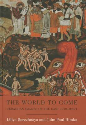 The World to Come - Ukrainian Images of the Last Judgment (Hardback)