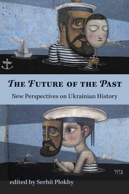 The Future of the Past - New Perspectives on Ukrainian History (Paperback)