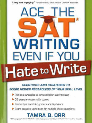 Ace the SAT Writing Even If You Hate to Write: Shortcuts and Strategies to Score Higher Regardless of Your Skill Level (Paperback)