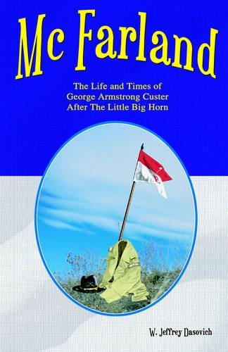 McFarland: The Life and Times of George Armstrong Custer After the Little Big Horn (Paperback)