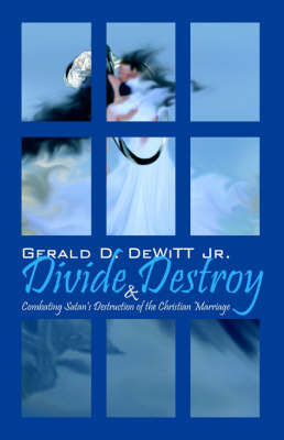 Divide and Destroy: Combating Satan's Destruction of the Christian Marriage (Paperback)
