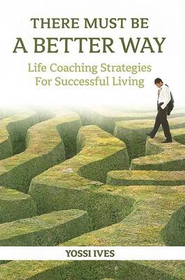 There Must be a Better Way: Life Coaching Strategies for Successful Living (Hardback)
