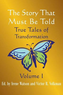 The Story That Must Be Told: True Tales of Transformation, Vol. I (Paperback)