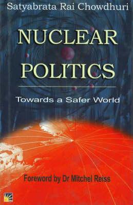 Nuclear Politics: Towards a Safer World (Hardback)