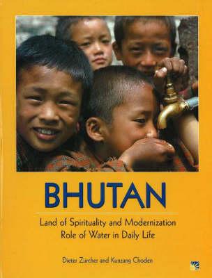 Bhutan: Land of Spirituality and Modernization / Role of Water in Daily Life (Hardback)