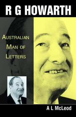 R. G. Howarth: Australian Man of Letters (Hardback)